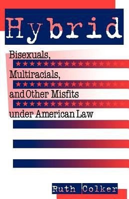 Hybrid Bisexuals, Multiracials, and Other Misfits Under American Law