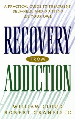 Recovery from Addiction A Practical Guide to Treatment, Self-Help, and Quitting on Your Own