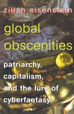 Global Obscenities Patriarchy, Capitalism, and the Lure of Cyberfantasy - Eisenstein, Zillah R. pdf epub