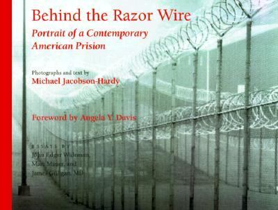 Behind the Razor Wire Portrait of a Contemporary American Prison System