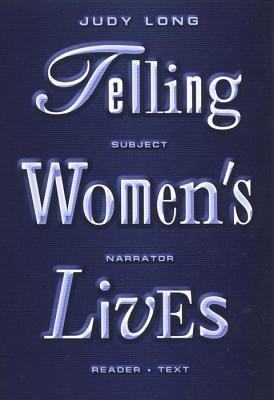 Telling Women's Lives Subject, Narrator, Reader, Text