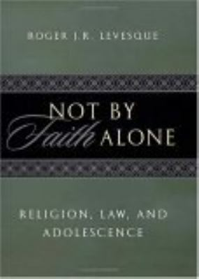 Not by Faith Alone Religion, Law, and Adolescence
