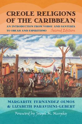 Creole Religions of the Caribbean: An Introduction from Vodou and Santeria to Obeah and Espiritismo, Second Edition Foreword by Joseph M. Murphy (Religion, Race, & Ethnicity)