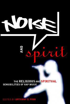 Noise and Spirit The Religious and Spiritual Sensibilities of Rap Music