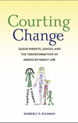 Courting Change : Queer Parents, Judges, and the Transformation of American Family Law