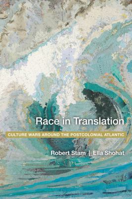 Race in Translation : Culture Wars Around the Postcolonial Atlantic