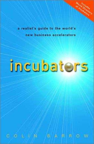 Incubators: A Realist's Guide to the World's New Business Accelerators