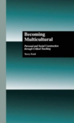 Becoming Multicultural Personal and Social Construction Through Critical Teaching