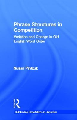 Phrase Structures in Competition Variation and Change in Old English Word Order