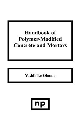 Handbook of Polymer-Modified Concrete and Mortars Properties and Process Technology