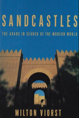 Sandcastles The Arabs in Search of the Modern World