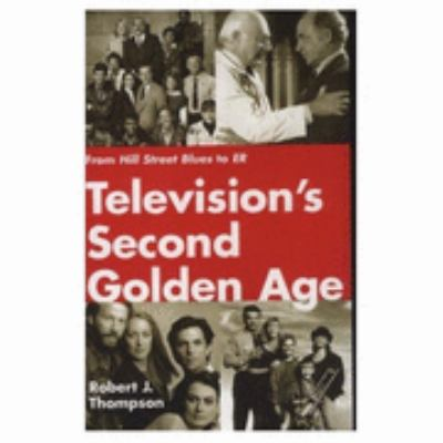 Television's Second Golden Age From Hill Street Blues to Er  Hill Street Blues, Thirtysomething, St. Elsewhere, China Beach, Cagney & Lacey, Twin Peaks, Moonlighting, Northern