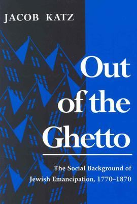 Out of the Ghetto The Social Background of Jewish Emancipation, 1770-1870