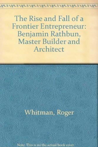 "The Rise and Fall of a Frontier Entrepreneur: Benjamin Rathbun, ""Master Builder and Architect"""