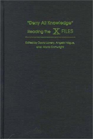 Deny All Knowledge: Reading the X Files (Television)