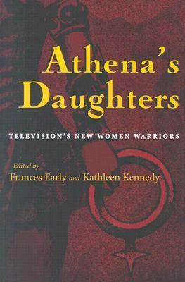 Athena's Daughters Television's New Women Warriors
