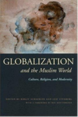 Globalization and the Muslim World Culture, Religion, and Modernity