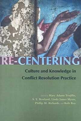Re-Centering Culture and Knowledge in Conflict Resolution Practice