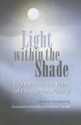 Light Within the Shade : 800 Years of Hungarian Poetry