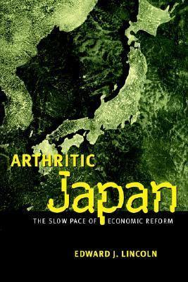 Arthritic Japan The Slow Pace of Economic Reform - Lincoln, Edward J. pdf epub