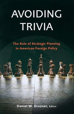 Avoiding Trivia: The Role of Strategic Planning in American Foreign Policy - Drezner, Daniel W. pdf epub