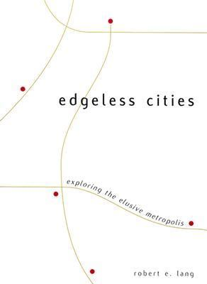 Edgeless Cities Exploring the Elusive Metropolis