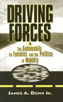 Driving Forces The Automobile, Its Enemies, and the Politics of Mobility