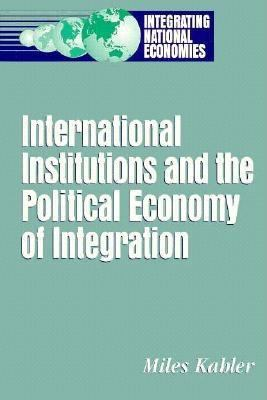 International Institutions and the Political Economy of Integration