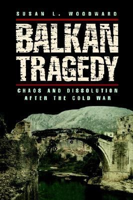 Balkan Tragedy Chaos and Dissolution After the Cold War