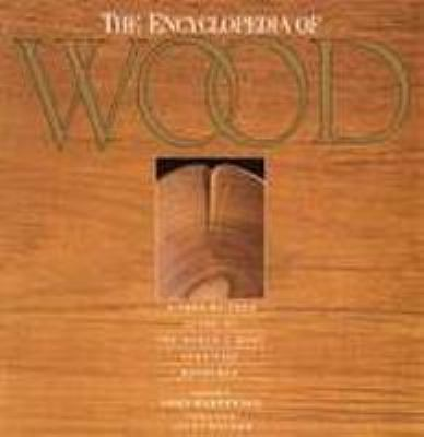 Encyclopedia of Wood A Tree-By-Tree Guide to the World's Most Valuable Resource