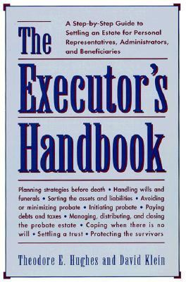 Executor's Handbook A Step-By-Step Guide to Settling an Estate for Personal Representatives, Administrators, and Beneficiaries