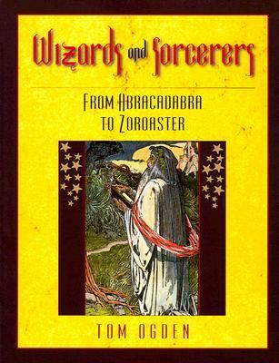 Wizards and Sorcerers: From Abracadabra to Zoroaster