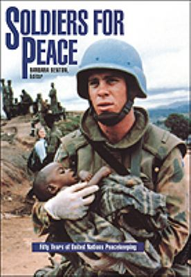 Soldiers for Peace Fifty Years of United Nations Peacekeeping
