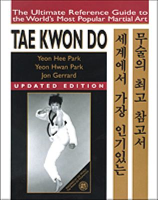 Tae Kwon Do The Ultimate Reference Guide to the World's Most Popular Martial Art