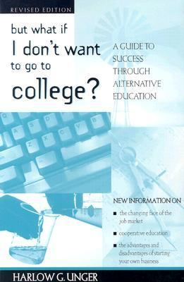 But What If I Don't Want to Go to College? A Guide to Success Through Alternative Education