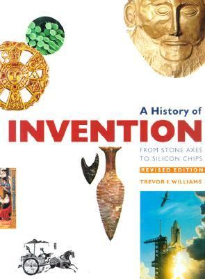 History of Invention From Stone Axes to Silicon Chips