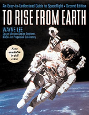 To Rise from Earth An Easy to Understand Guide to Spaceflight