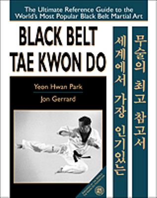 Black Belt Tae Kwon Do The Ultimate Reference Guide to the World's Most Popular Black Belt Martialart