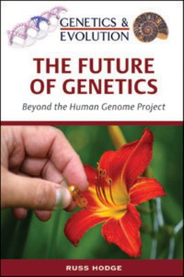 The Future of Genetics (Genetics and Evolution)