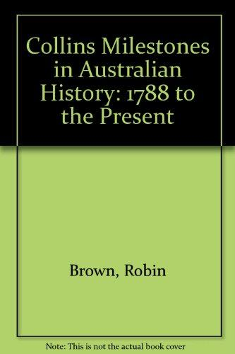 Collins Milestones in Australian History: 1788 To the Present (Reference Books-Non-Fiction Series)