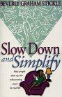 Slow Down and Simplify: Easy Steps to Rediscovering Peace in Your Life