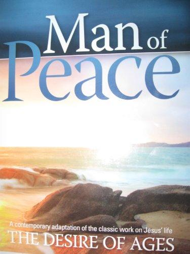 Man of Peace a Contemporary Adaptation of the Classic Work on Jesus' Life the Desire of Ages