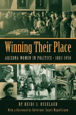 Winning Their Place : Arizona Women in Politics, 1883â¿¿1950