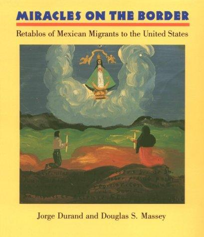 Miracles on the Border: Retablos of Mexican Migrants to the United States