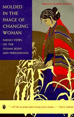 Molded in the Image of Changing Woman Navajo Views on the Human Body and Personhood