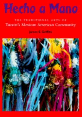 Hecho a Mano The Traditional Arts of Tucson's Mexican American Community