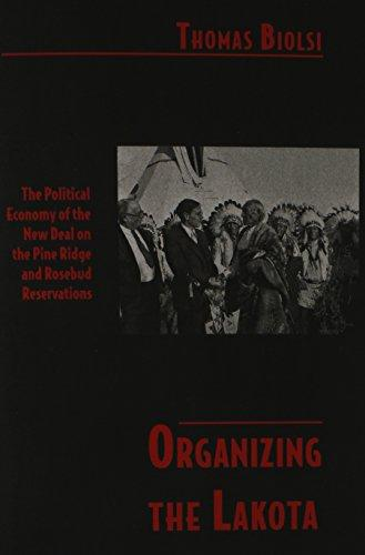 Organizing the Lakota: The Political Economy of the New Deal on the Pine Ridge and Rosebud Reservations