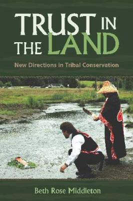 Trust in the Land: New Directions in Tribal Conservation (First Peoples: New Directions in Indigenous Studies)