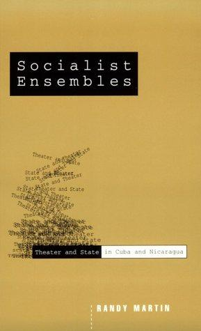 Socialist Ensembles: Theater and State in Cuba and Nicaragua (Cultural Politics)