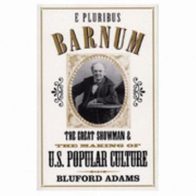 E Pluribus Barnum The Great Showman and the Making of U.S. Popular Culture